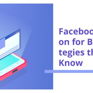 Facebook Lead Generation for B2B Business Strategies that You Must Know
