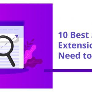 10 Best SEO Chrome Extensions that You Need to Know