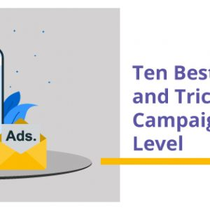 Ten Best Google Ad Tips and Tricks to take your Campaigns to the Next Level