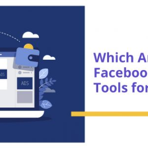 Which Are the Best Facebook Ad Management Tools for 2021?