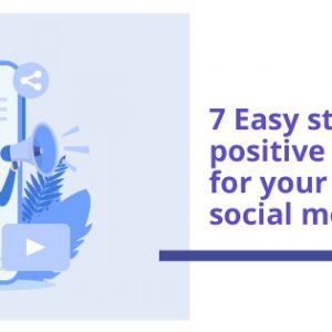 7 Easy steps to drive positive brand awareness for your business on social media