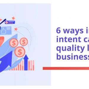 6 ways in which SEO user intent can drive higher quality leads to your business