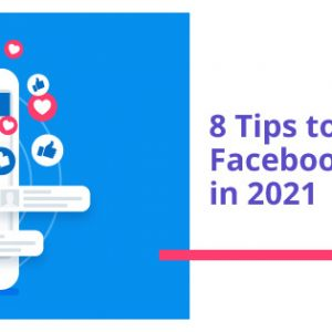 8 Tips to increase your Facebook engagement in 2021