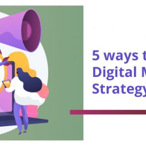 5 ways to update your digital marketing strategy
