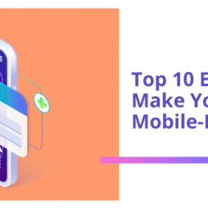 Top 10 Easy Hacks to Make Your Website Mobile-Friendly in 2021